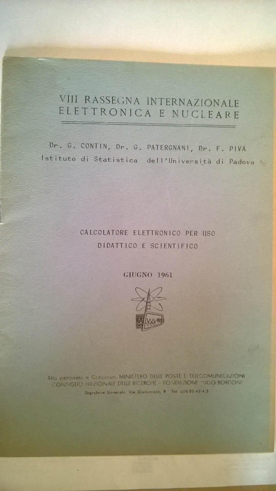 """G., Patergnani G., Piva F. """"Calcolatore elettronico per uso didattico e scientifico."""" Abstract from the Proceedings of the VIII Rassegna internazionale elettronica e nucleare. Roma, 1961"""